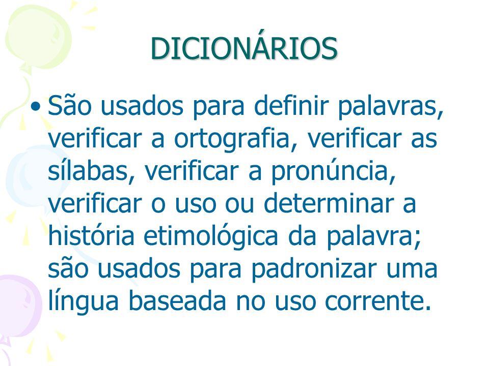 DICIONÁRIOS São usados para definir palavras, verificar a ortografia, verificar as sílabas, verificar a pronúncia, verificar o uso ou determinar a his