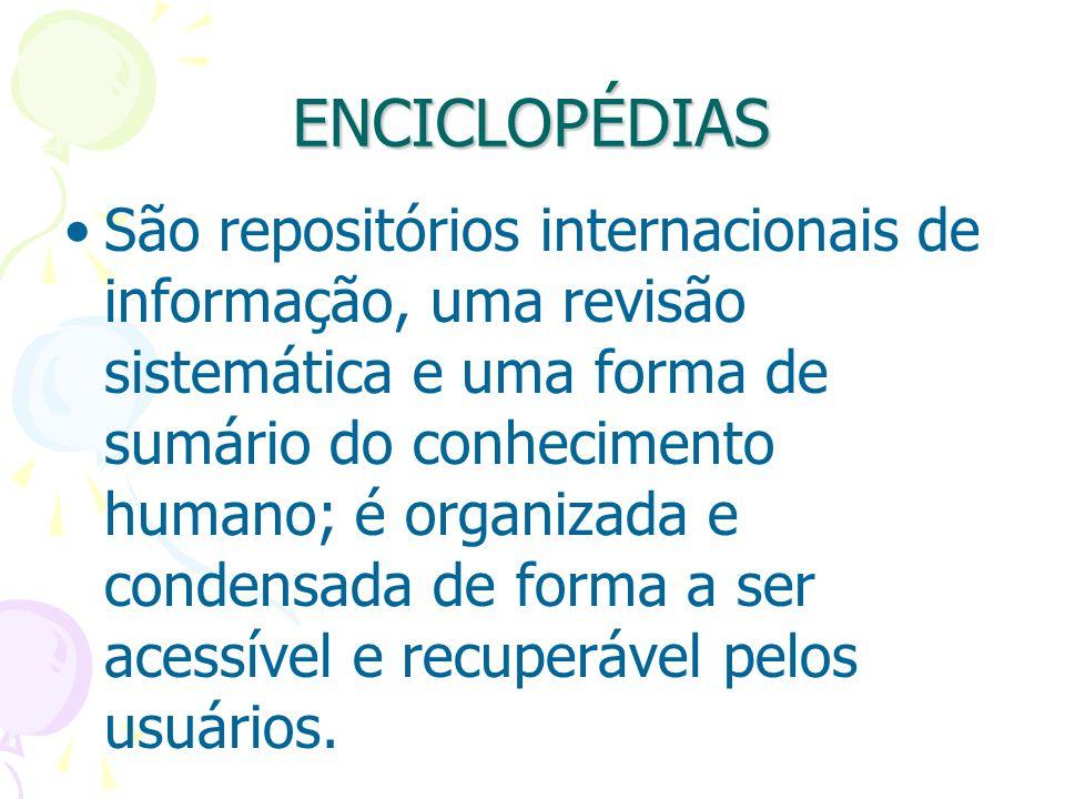 ENCICLOPÉDIAS São repositórios internacionais de informação, uma revisão sistemática e uma forma de sumário do conhecimento humano; é organizada e con