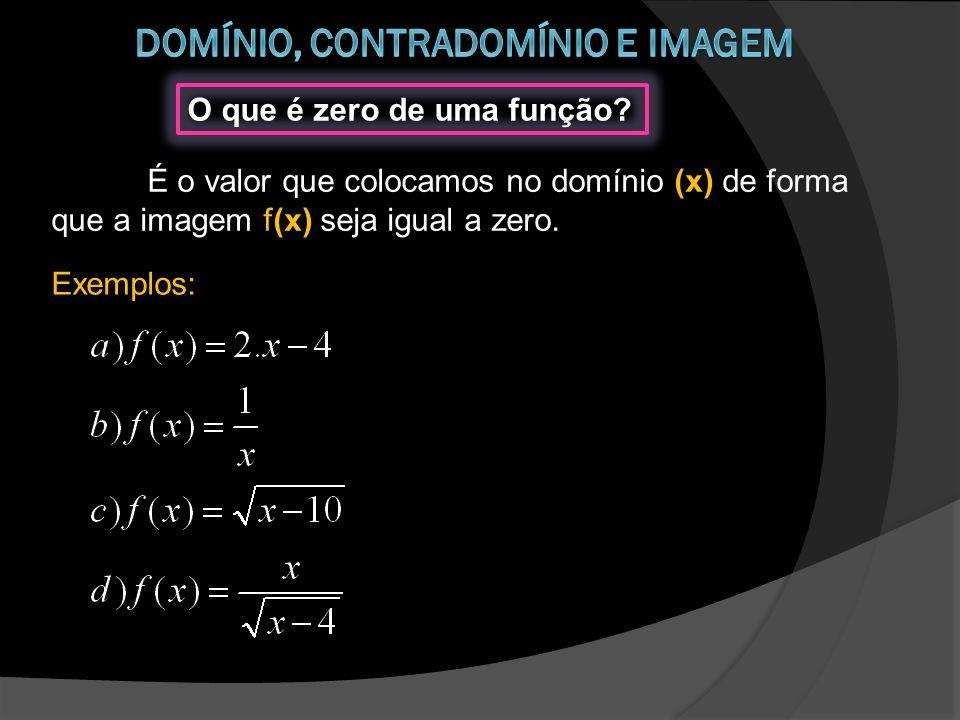 O que é zero de uma função? É o valor que colocamos no domínio (x) de forma que a imagem f(x) seja igual a zero. Exemplos: