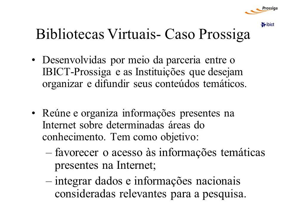 Bibliotecas Virtuais- Caso Prossiga Desenvolvidas por meio da parceria entre o IBICT-Prossiga e as Instituições que desejam organizar e difundir seus