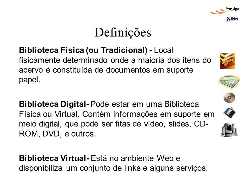Definições Biblioteca Física (ou Tradicional) - Local fisicamente determinado onde a maioria dos itens do acervo é constituída de documentos em suport