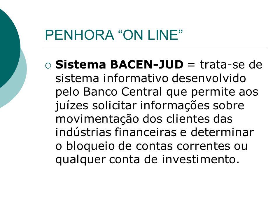 PENHORA ON LINE O sistema é disponível mediante convênio entre o Banco Central e os Tribunais Superiores.