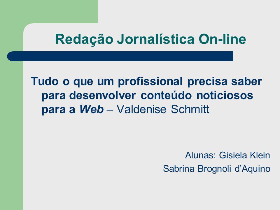 Redação Jornalística On-line Tudo o que um profissional precisa saber para desenvolver conteúdo noticiosos para a Web – Valdenise Schmitt Alunas: Gisi