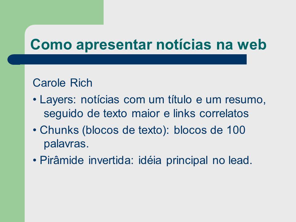 Como apresentar notícias na web Carole Rich Layers: notícias com um título e um resumo, seguido de texto maior e links correlatos Chunks (blocos de te