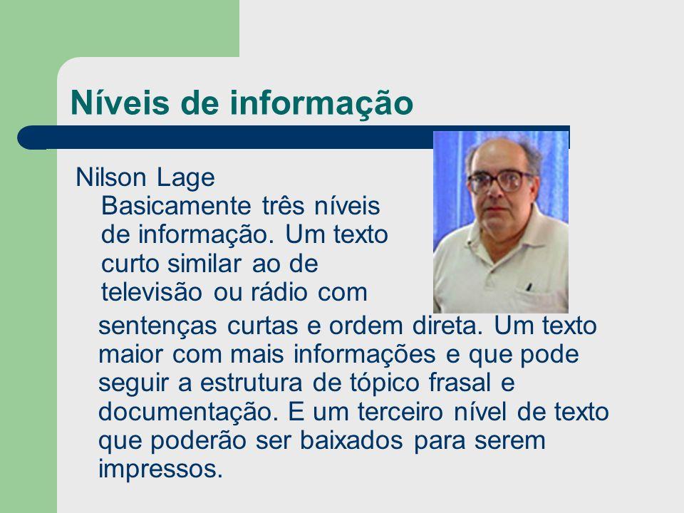 Níveis de informação Nilson Lage Basicamente três níveis de informação. Um texto curto similar ao de televisão ou rádio com sentenças curtas e ordem d