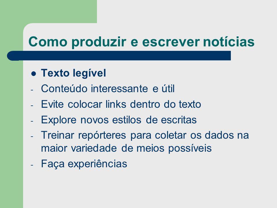 Como produzir e escrever notícias Texto legível - Conteúdo interessante e útil - Evite colocar links dentro do texto - Explore novos estilos de escrit