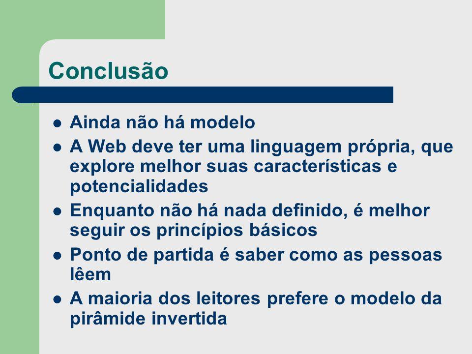Conclusão Ainda não há modelo A Web deve ter uma linguagem própria, que explore melhor suas características e potencialidades Enquanto não há nada def