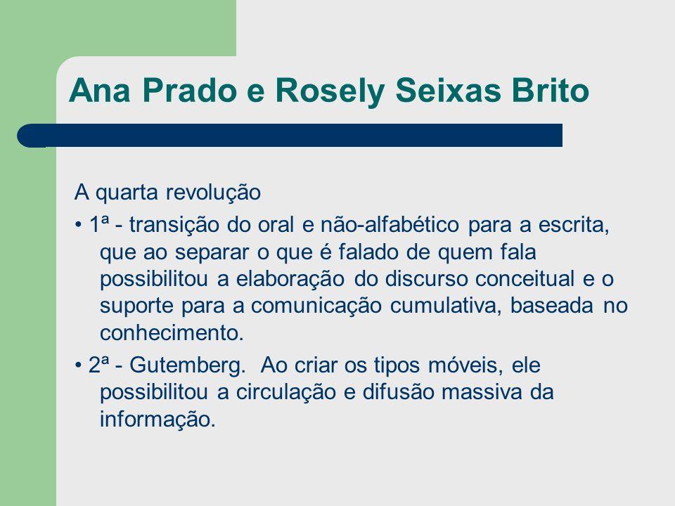 Ana Prado e Rosely Seixas Brito A quarta revolução 1ª - transição do oral e não-alfabético para a escrita, que ao separar o que é falado de quem fala