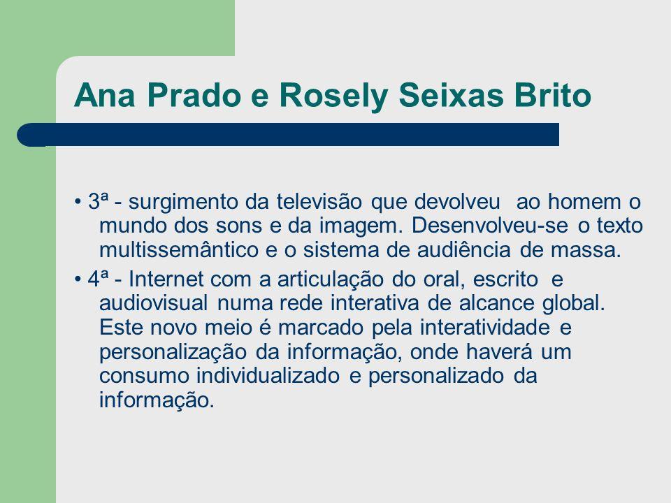 Ana Prado e Rosely Seixas Brito 3ª - surgimento da televisão que devolveu ao homem o mundo dos sons e da imagem. Desenvolveu-se o texto multissemântic