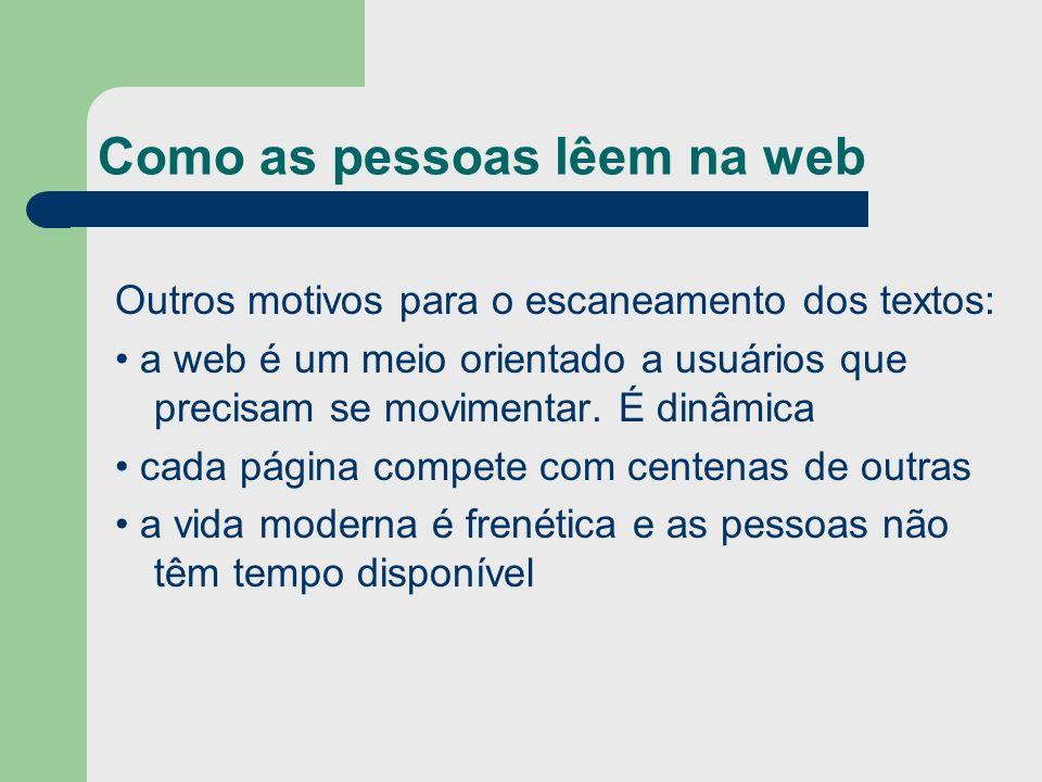 Outros motivos para o escaneamento dos textos: a web é um meio orientado a usuários que precisam se movimentar. É dinâmica cada página compete com cen