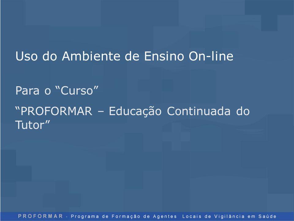 Uso do Ambiente de Ensino On-line Para o Curso PROFORMAR – Educação Continuada do Tutor