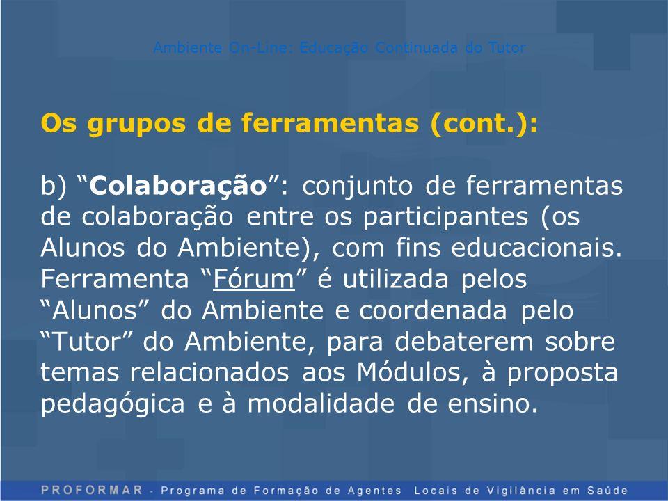 Os grupos de ferramentas (cont.): b) Colaboração: conjunto de ferramentas de colaboração entre os participantes (os Alunos do Ambiente), com fins educ