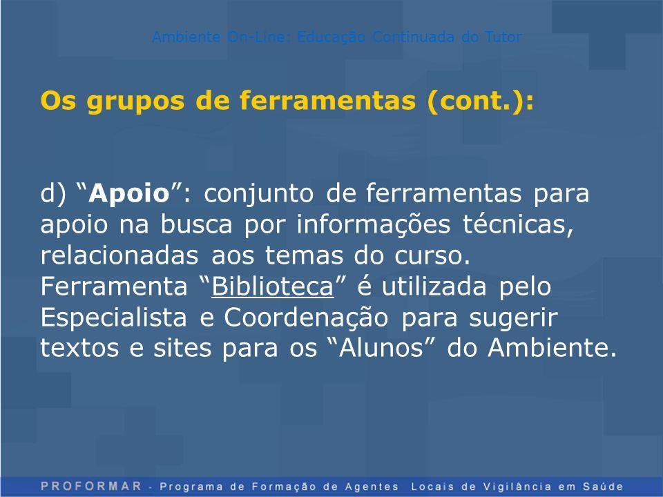Os grupos de ferramentas (cont.): d) Apoio: conjunto de ferramentas para apoio na busca por informações técnicas, relacionadas aos temas do curso. Fer