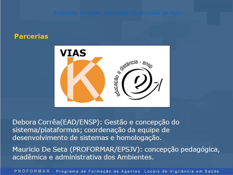 Parcerias Ambiente On-Line: Educação Continuada do Tutor Debora Corrêa(EAD/ENSP): Gestão e concepção do sistema/plataformas; coordenação da equipe de