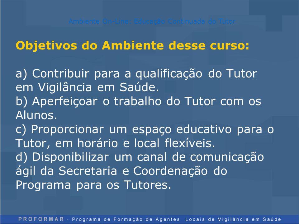 Objetivos do Ambiente desse curso: a) Contribuir para a qualificação do Tutor em Vigilância em Saúde. b) Aperfeiçoar o trabalho do Tutor com os Alunos
