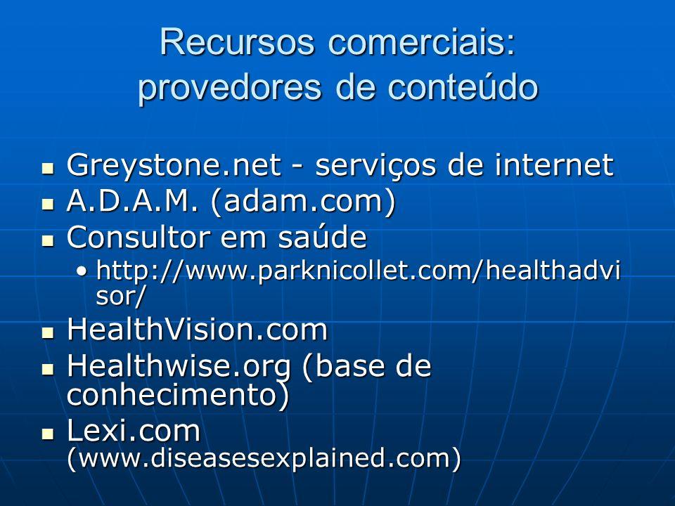 Recursos comerciais: provedores de conteúdo Greystone.net - serviços de internet Greystone.net - serviços de internet A.D.A.M. (adam.com) A.D.A.M. (ad