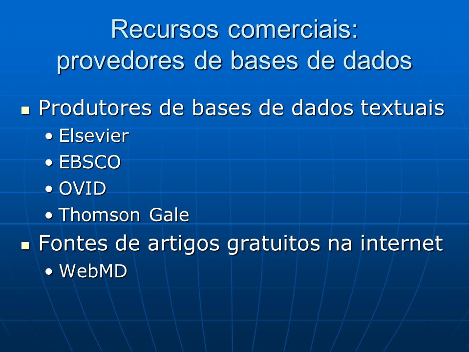 Recursos comerciais: provedores de bases de dados Produtores de bases de dados textuais Produtores de bases de dados textuais ElsevierElsevier EBSCOEB