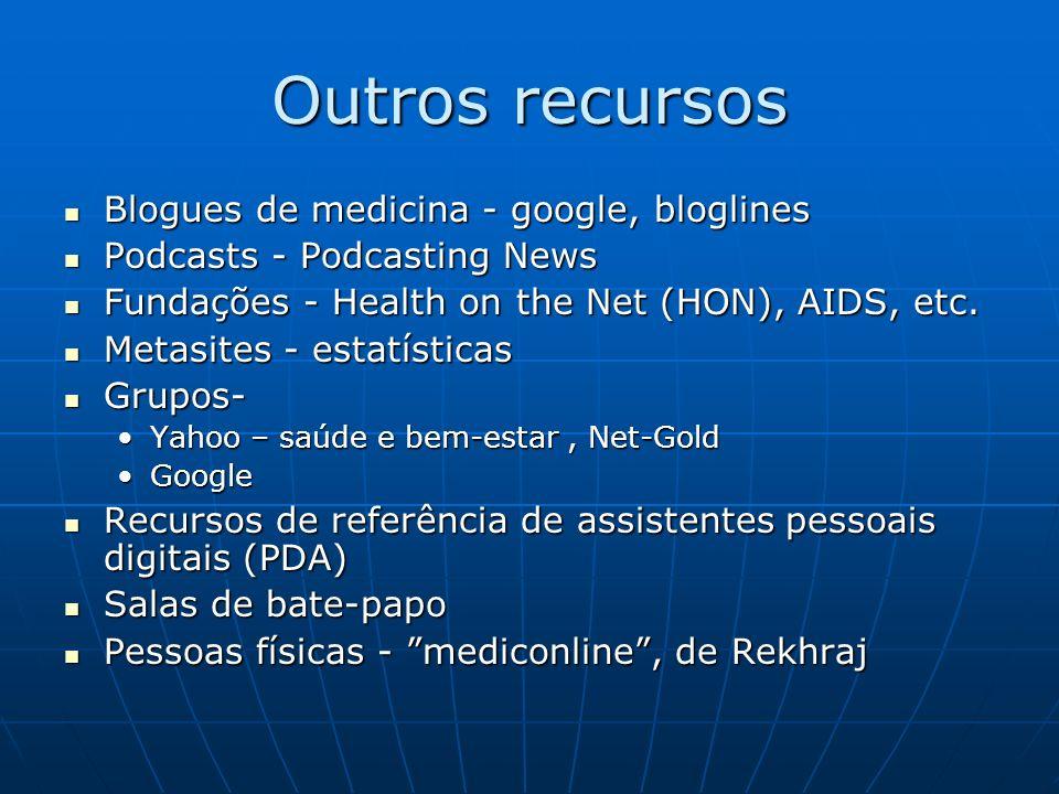 Outros recursos Blogues de medicina - google, bloglines Blogues de medicina - google, bloglines Podcasts - Podcasting News Podcasts - Podcasting News