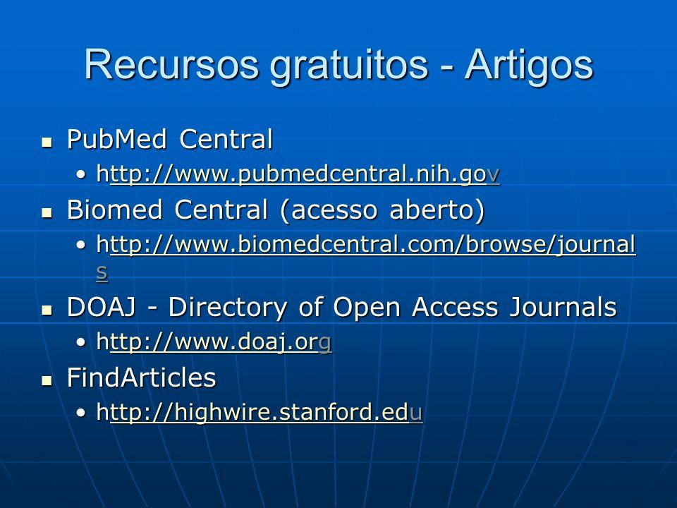 Recursos gratuitos - Artigos PubMed Central PubMed Central http://www.pubmedcentral.nih.govhttp://www.pubmedcentral.nih.gov Biomed Central (acesso abe