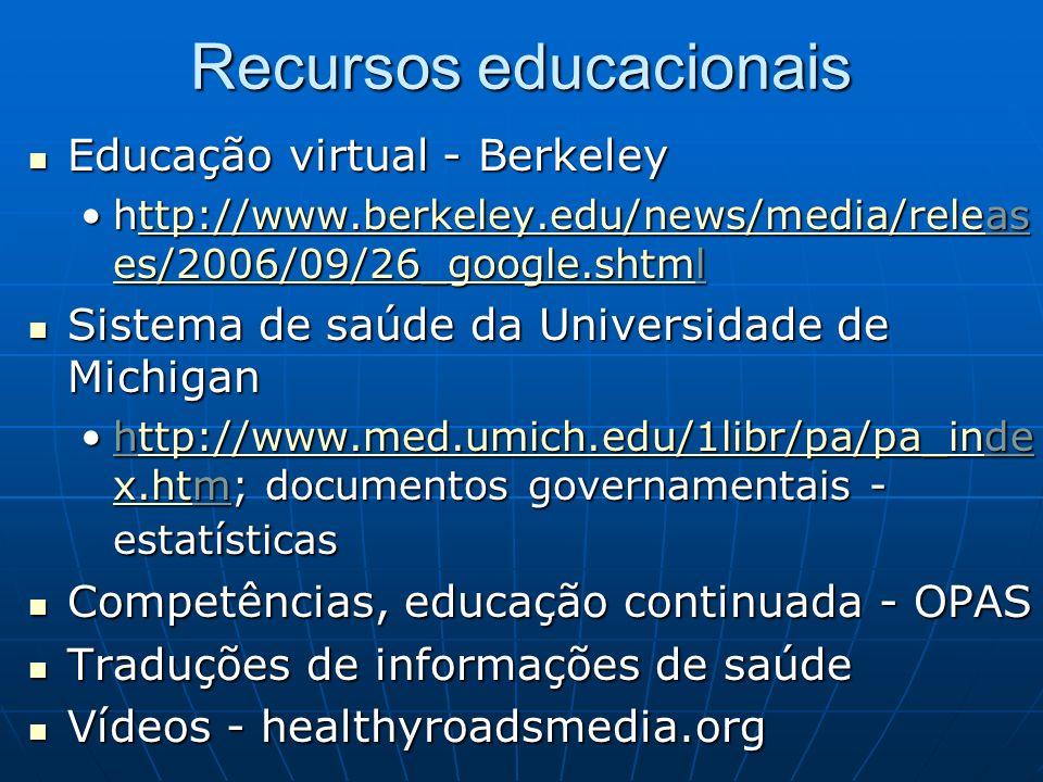 Recursos educacionais Educação virtual - Berkeley Educação virtual - Berkeley http://www.berkeley.edu/news/media/releas es/2006/09/26_google.shtmlhttp