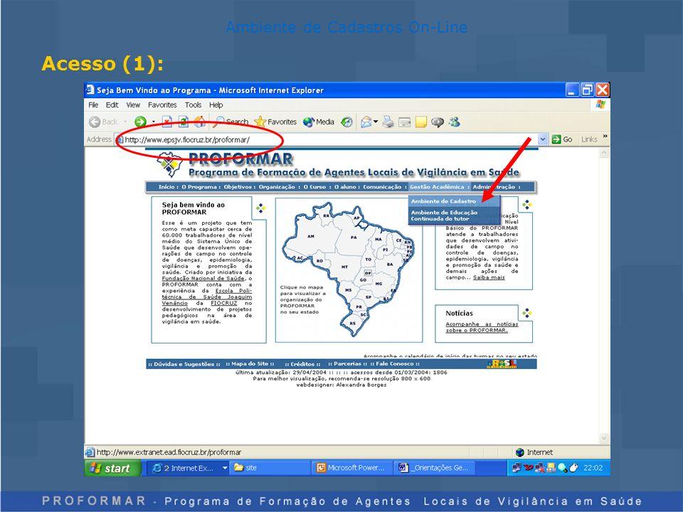 Acesso (2): Ambiente de Cadastros On-Line Login = matrícula Senha: de uso privado, pois é uma assinatura eletrônica do usuário