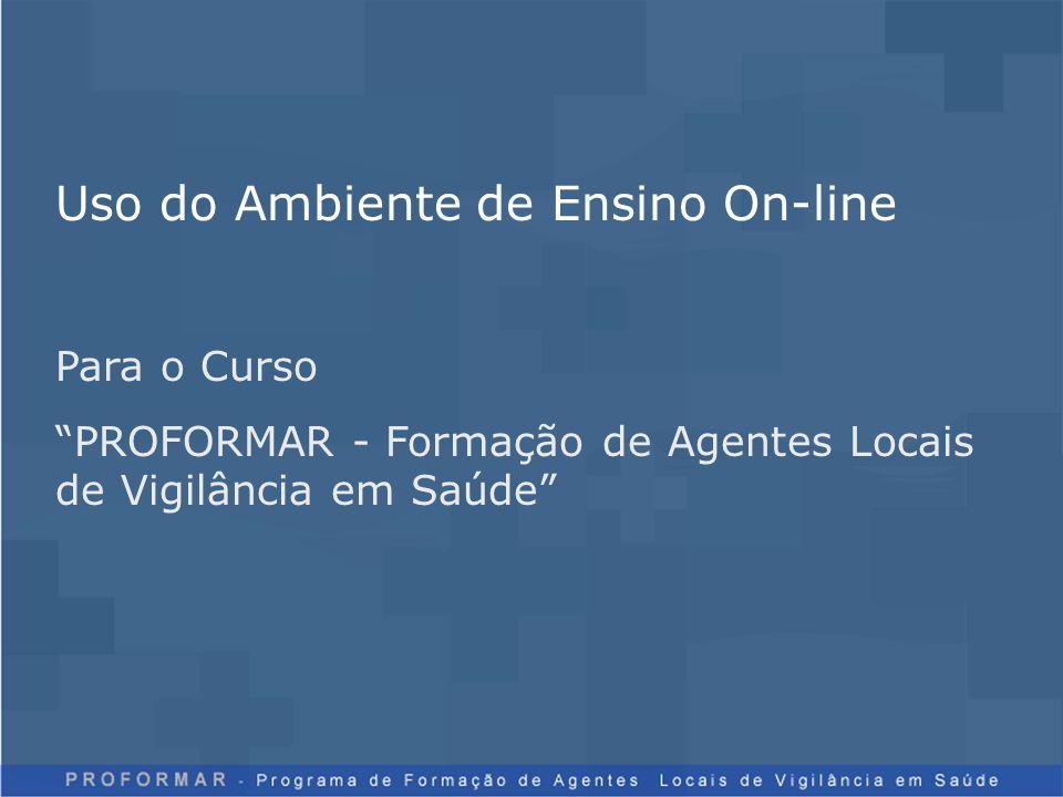 Uso do Ambiente de Ensino On-line Para o Curso PROFORMAR - Formação de Agentes Locais de Vigilância em Saúde