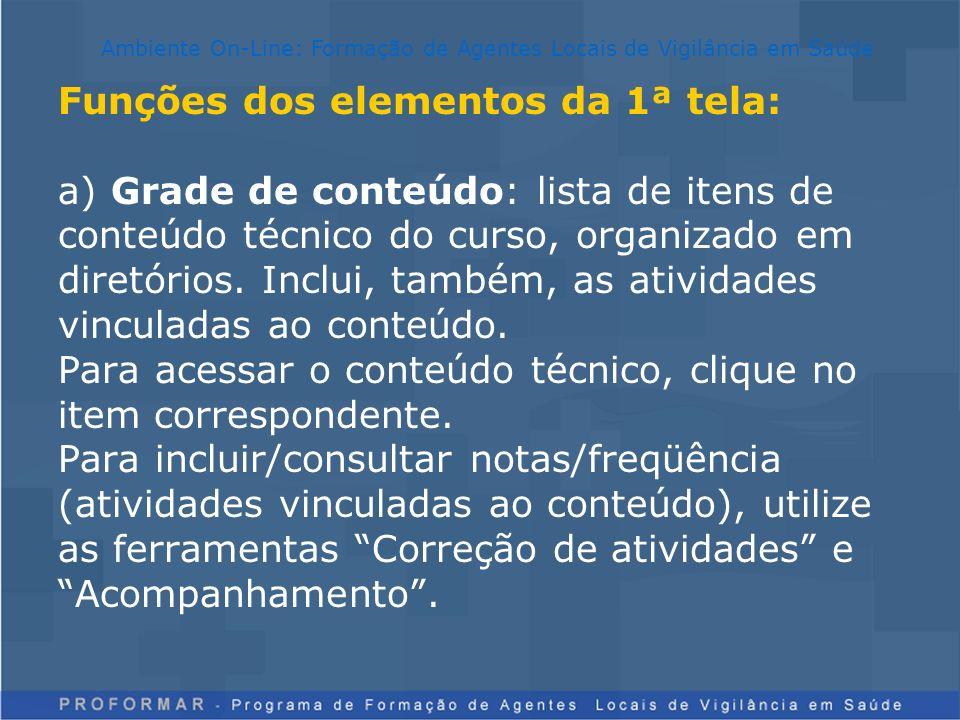 Funções dos elementos da 1ª tela: a) Grade de conteúdo: lista de itens de conteúdo técnico do curso, organizado em diretórios. Inclui, também, as ativ