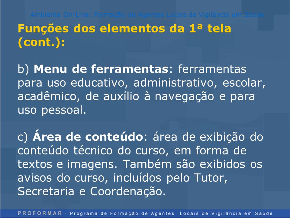 Funções dos elementos da 1ª tela (cont.): b) Menu de ferramentas: ferramentas para uso educativo, administrativo, escolar, acadêmico, de auxílio à nav