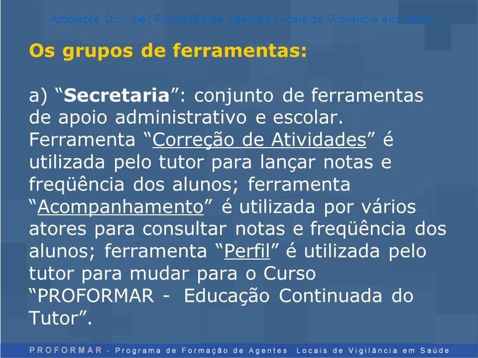 Os grupos de ferramentas: a) Secretaria: conjunto de ferramentas de apoio administrativo e escolar. Ferramenta Correção de Atividades é utilizada pelo