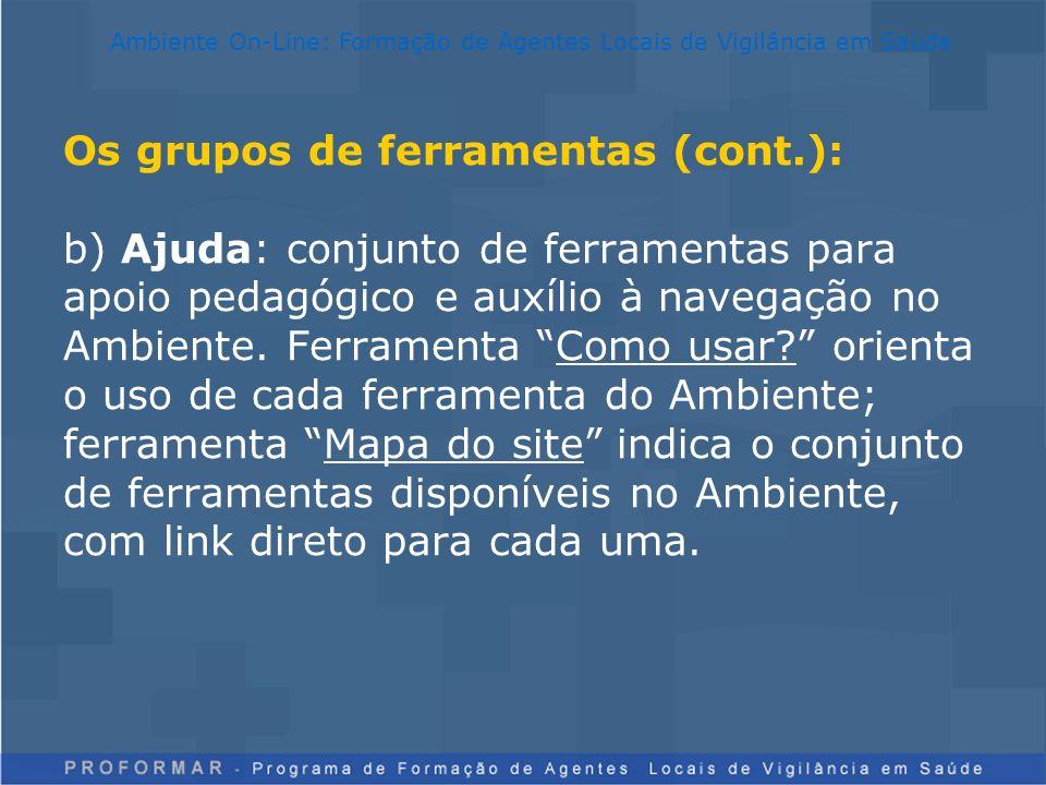 Os grupos de ferramentas (cont.): b) Ajuda: conjunto de ferramentas para apoio pedagógico e auxílio à navegação no Ambiente. Ferramenta Como usar? ori