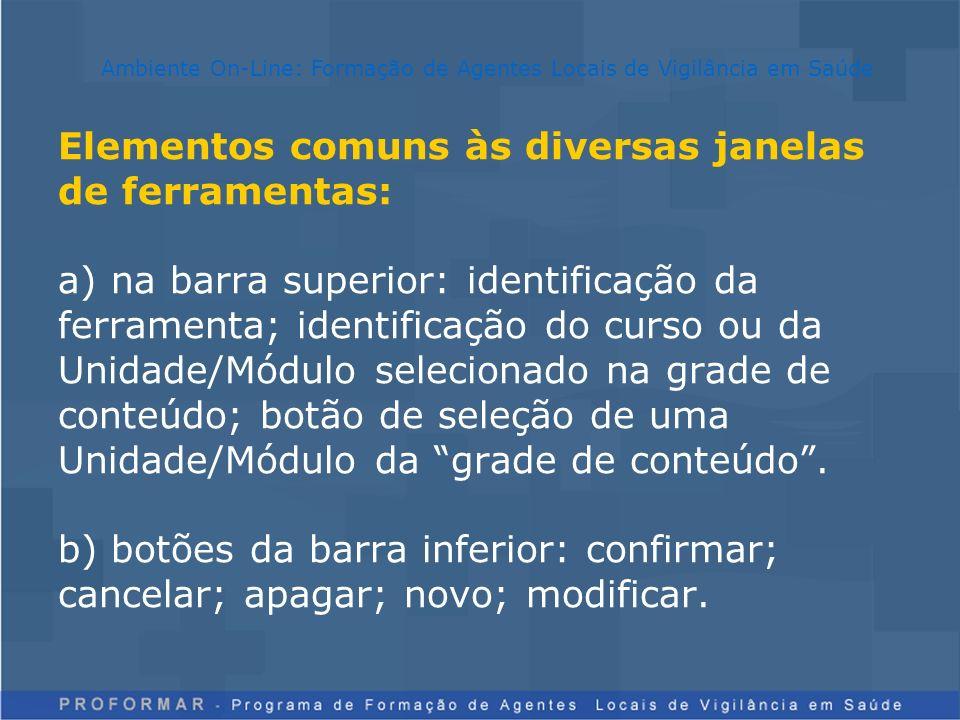 Elementos comuns às diversas janelas de ferramentas: a) na barra superior: identificação da ferramenta; identificação do curso ou da Unidade/Módulo se