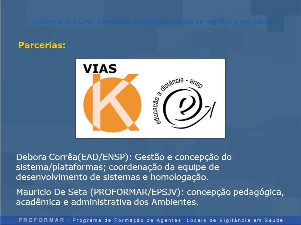 Parcerias: Ambiente On-Line: Formação de Agentes Locais de Vigilância em Saúde Debora Corrêa(EAD/ENSP): Gestão e concepção do sistema/plataformas; coo
