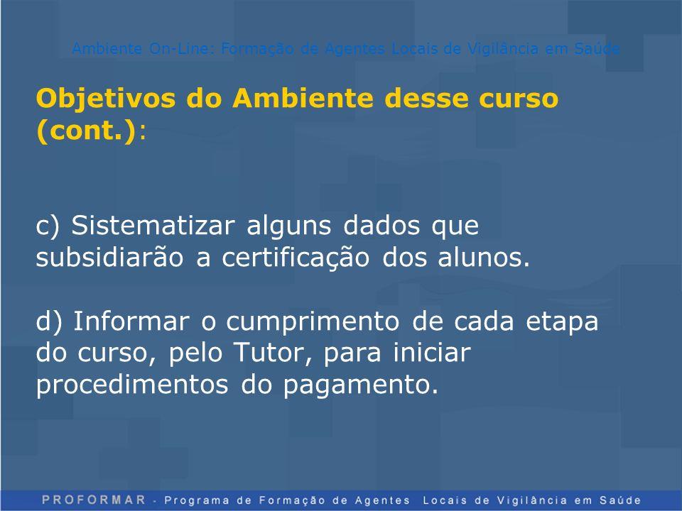 Objetivos do Ambiente desse curso (cont.): c) Sistematizar alguns dados que subsidiarão a certificação dos alunos. d) Informar o cumprimento de cada e
