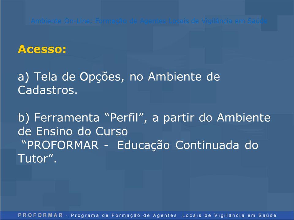 Acesso: a) Tela de Opções, no Ambiente de Cadastros. b) Ferramenta Perfil, a partir do Ambiente de Ensino do Curso PROFORMAR - Educação Continuada do