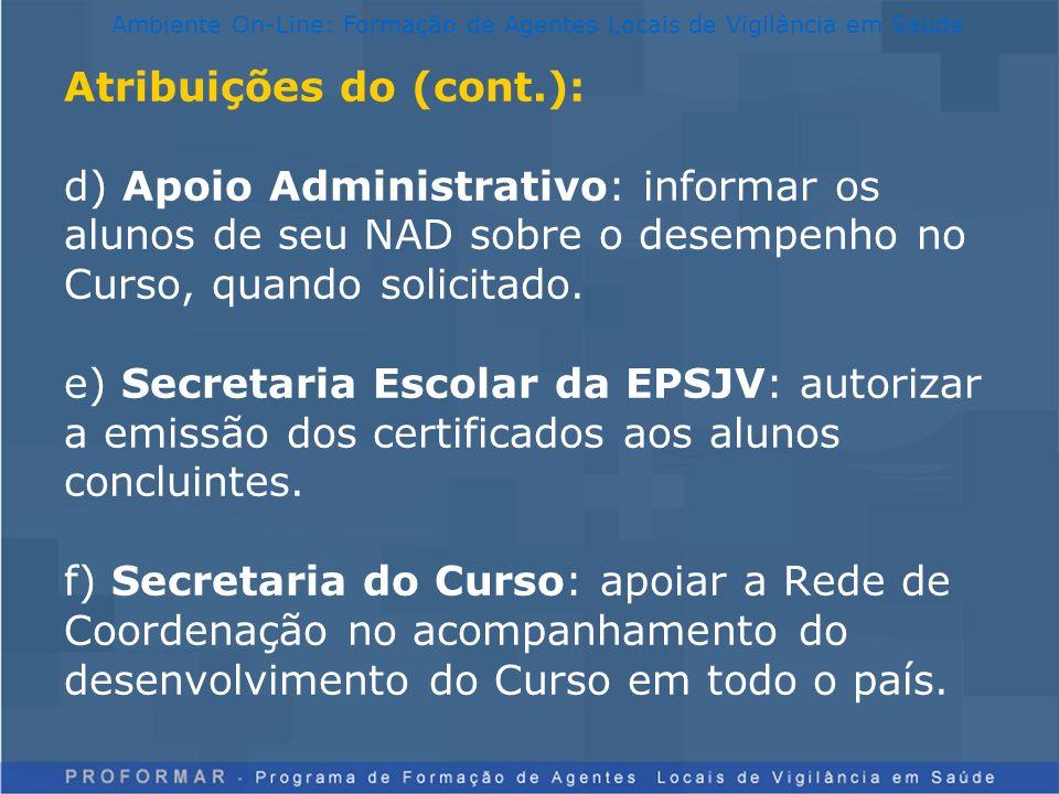 Atribuições do (cont.): d) Apoio Administrativo: informar os alunos de seu NAD sobre o desempenho no Curso, quando solicitado. e) Secretaria Escolar d