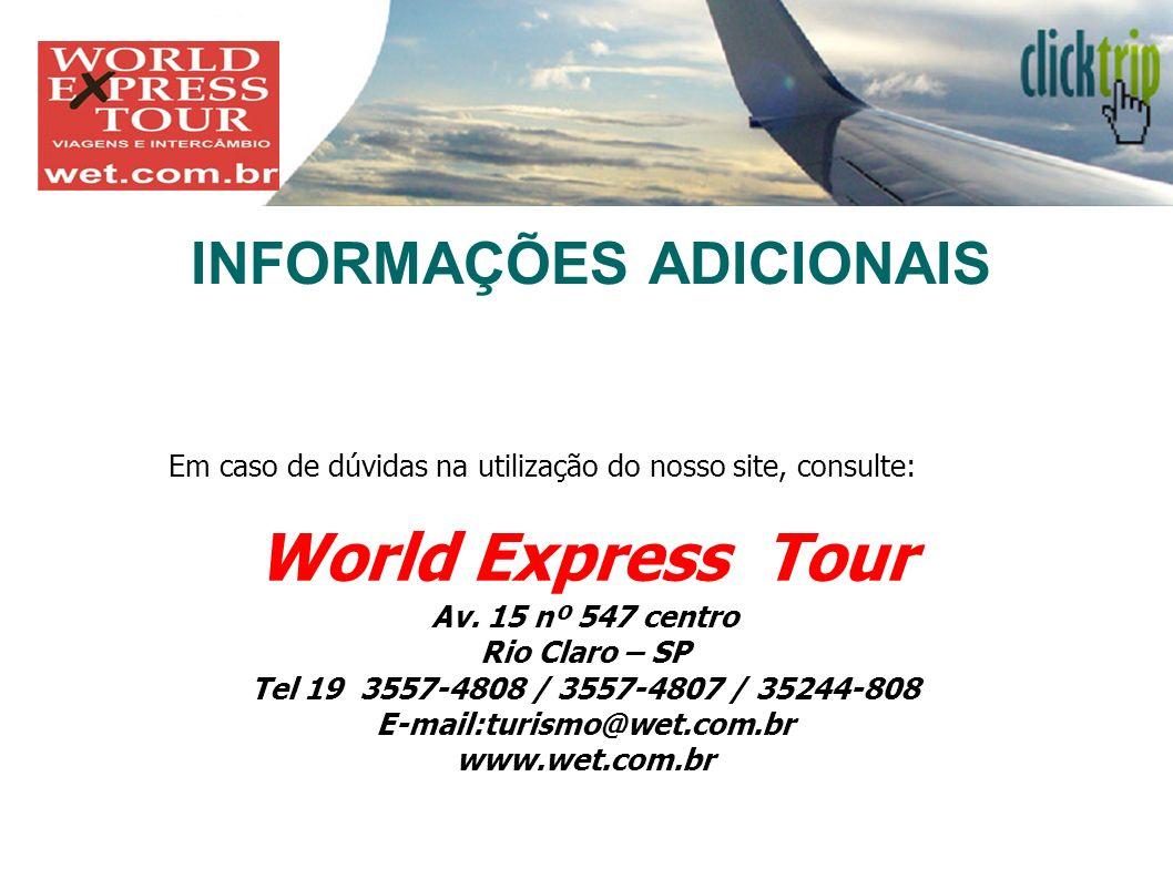 INFORMAÇÕES ADICIONAIS Em caso de dúvidas na utilização do nosso site, consulte: World Express Tour Av. 15 nº 547 centro Rio Claro – SP Tel 19 3557-48