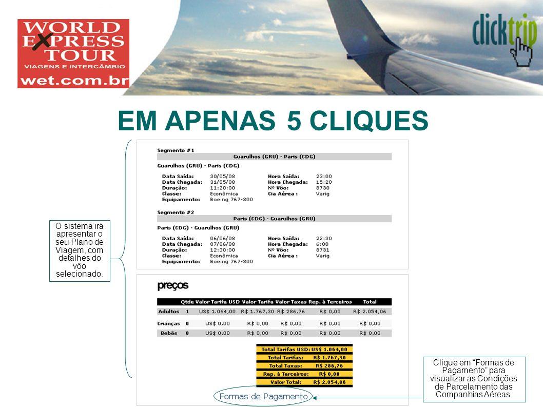 EM APENAS 5 CLIQUES INSIRA AQUI SEU LOGO O sistema irá apresentar o seu Plano de Viagem, com detalhes do vôo selecionado. Clique em Formas de Pagament