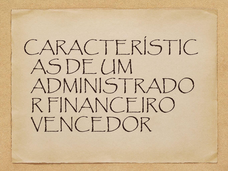 CARACTERÍSTIC AS DE UM ADMINISTRADO R FINANCEIRO VENCEDOR