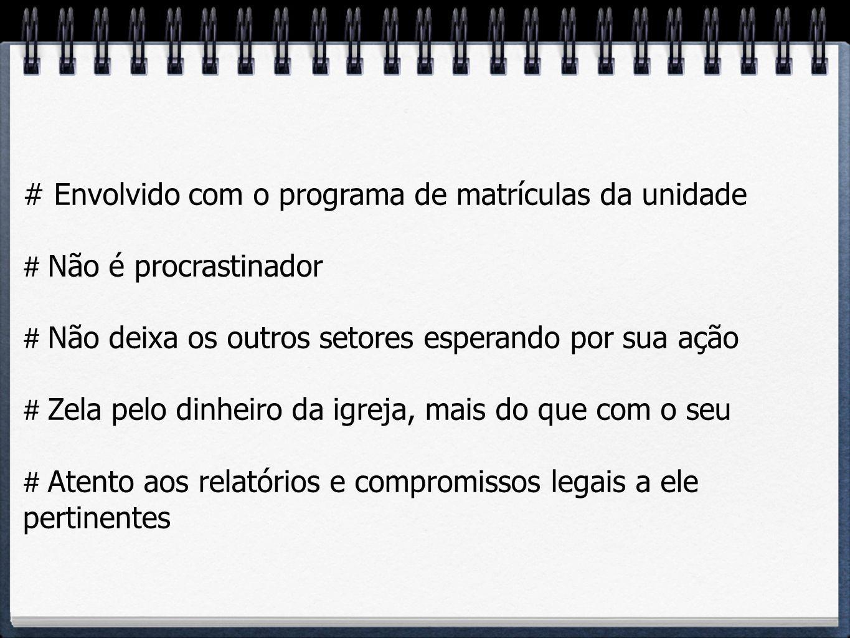 # Envolvido com o programa de matrículas da unidade # Não é procrastinador # Não deixa os outros setores esperando por sua ação # Zela pelo dinheiro d