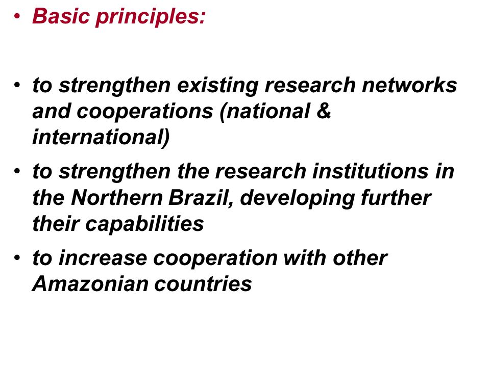 Basic principles: to strengthen existing research networks and cooperations (national & international) to strengthen the research institutions in the
