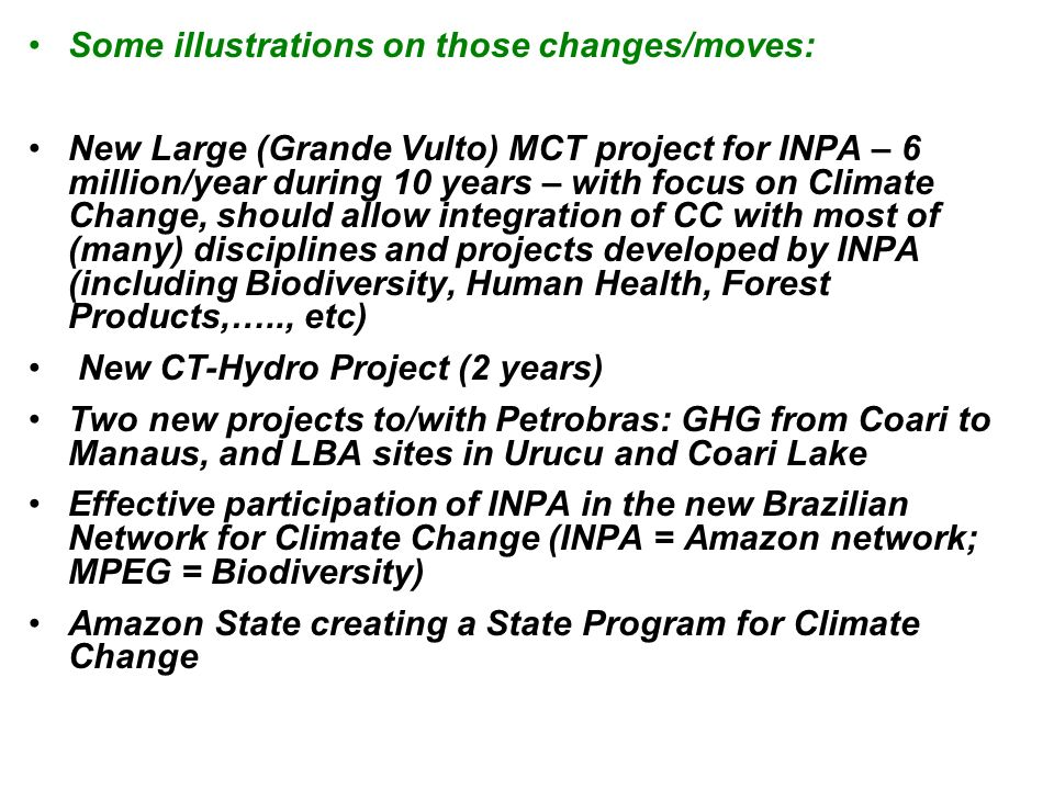 Some illustrations on those changes/moves: New Large (Grande Vulto) MCT project for INPA – 6 million/year during 10 years – with focus on Climate Chan