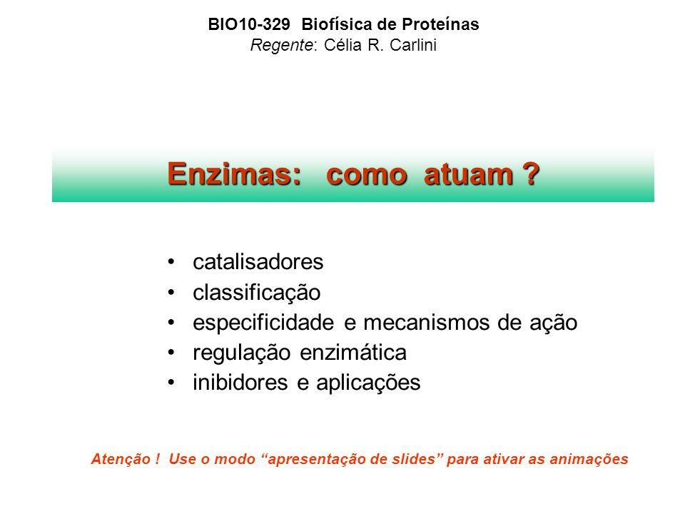 Enzimas: como atuam ? catalisadores classificação especificidade e mecanismos de ação regulação enzimática inibidores e aplicações BIO10-329 Biofísica