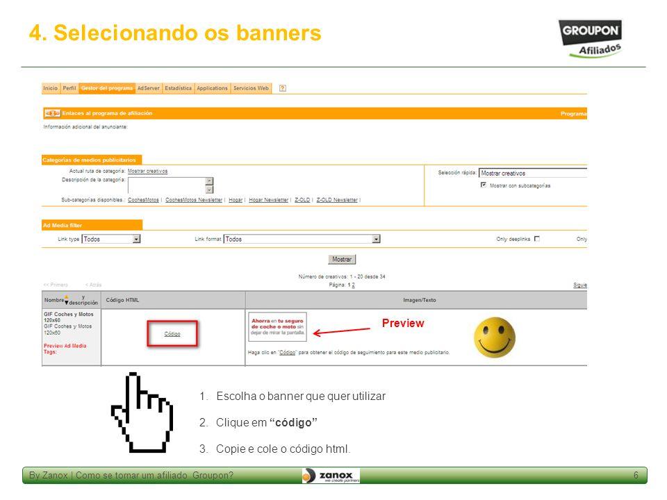 By Zanox | Como se tornar um afiliado Groupon?6 4. Selecionando os banners 1.Escolha o banner que quer utilizar 2.Clique em código 3.Copie e cole o có