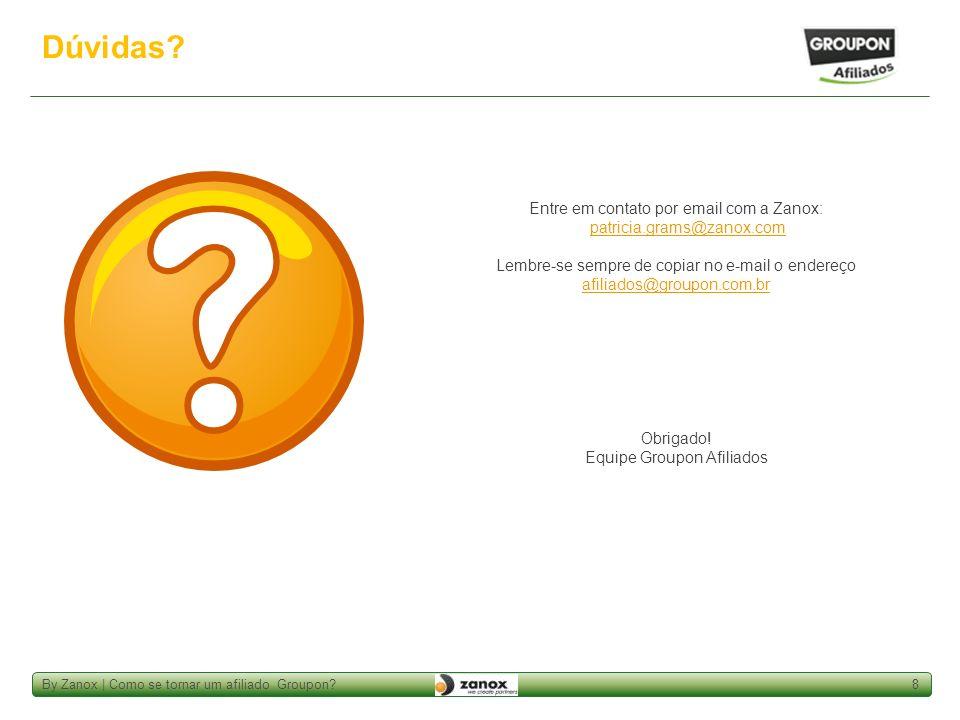 By Zanox | Como se tornar um afiliado Groupon?8 Dúvidas? Entre em contato por email com a Zanox: patricia.grams@zanox.com patricia.grams@zanox.com Lem