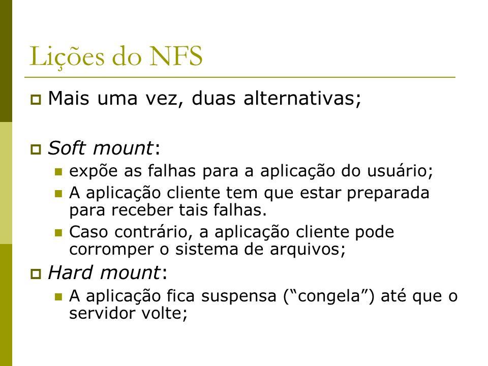 Lições do NFS Mais uma vez, duas alternativas; Soft mount: expõe as falhas para a aplicação do usuário; A aplicação cliente tem que estar preparada pa