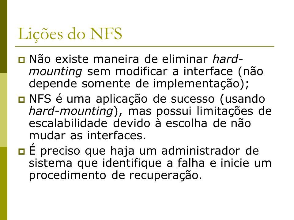 Lições do NFS Não existe maneira de eliminar hard- mounting sem modificar a interface (não depende somente de implementação); NFS é uma aplicação de s