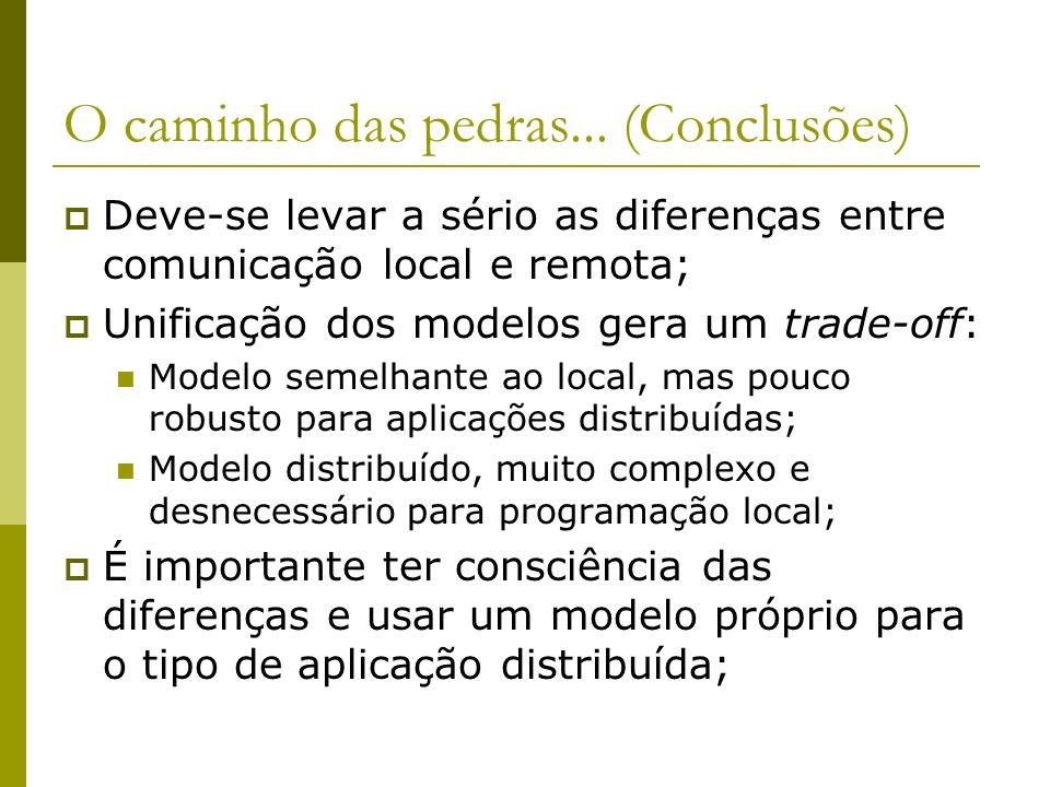 O caminho das pedras... (Conclusões) Deve-se levar a sério as diferenças entre comunicação local e remota; Unificação dos modelos gera um trade-off: M