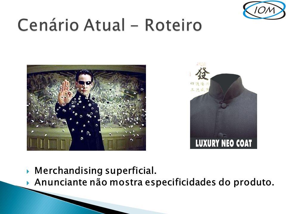 Merchandising superficial. Anunciante não mostra especificidades do produto.