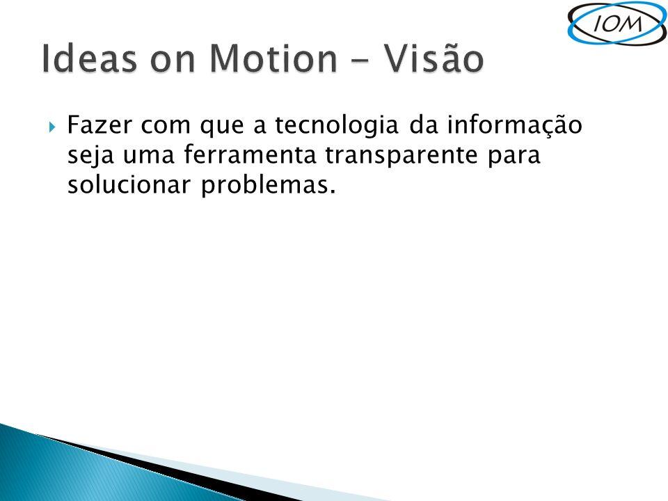 Fazer com que a tecnologia da informação seja uma ferramenta transparente para solucionar problemas.