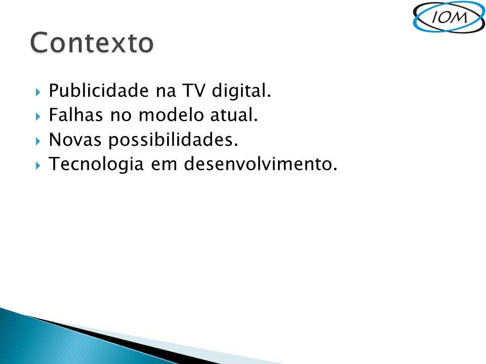 Publicidade na TV digital. Falhas no modelo atual. Novas possibilidades. Tecnologia em desenvolvimento.